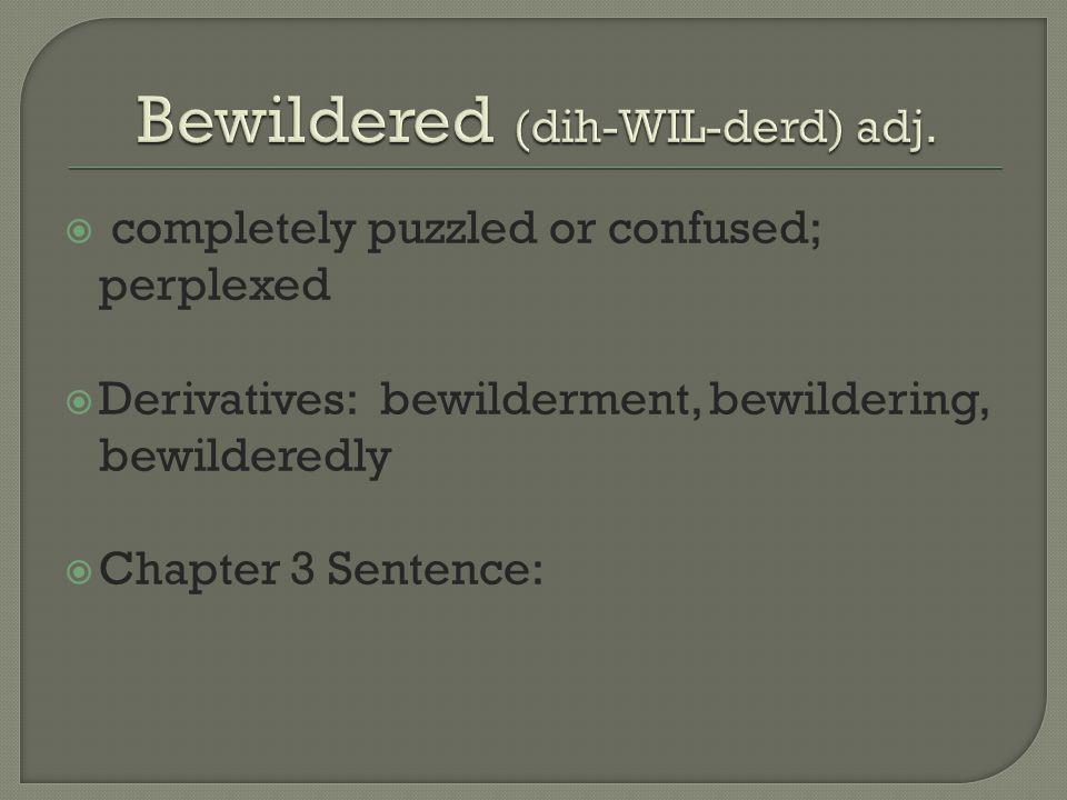 Bewildered (dih-WIL-derd) adj.
