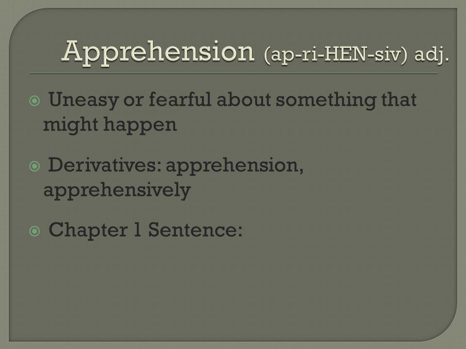 Apprehension (ap-ri-HEN-siv) adj.