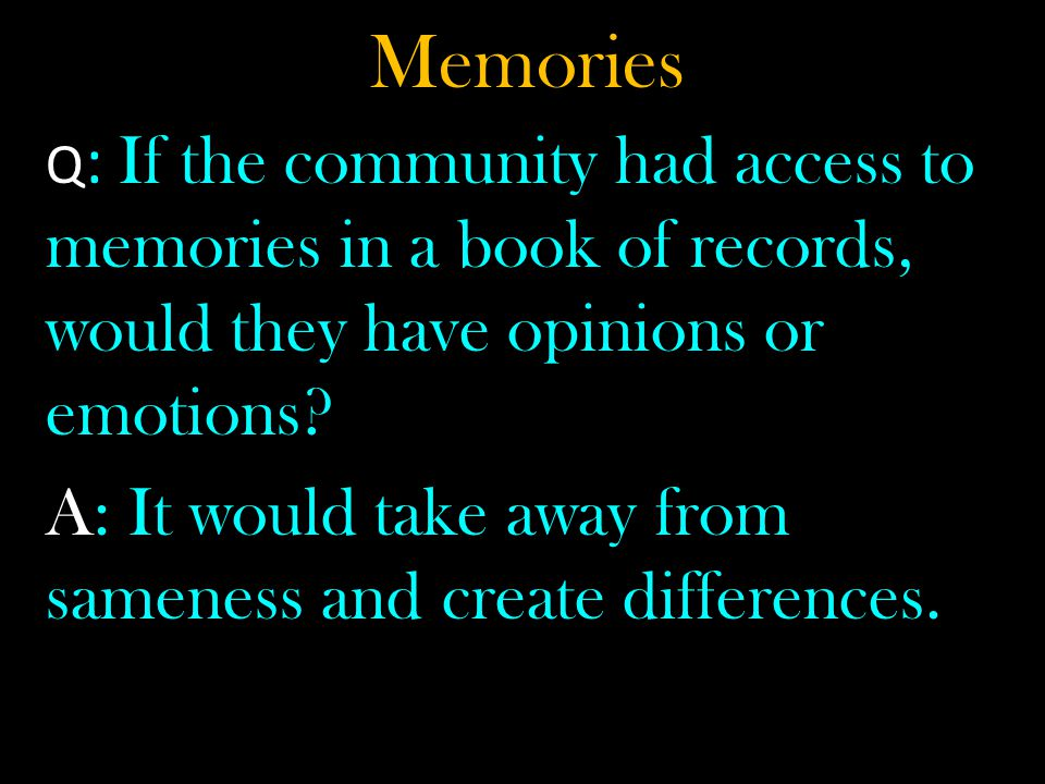 Memories A: It would take away from sameness and create differences.