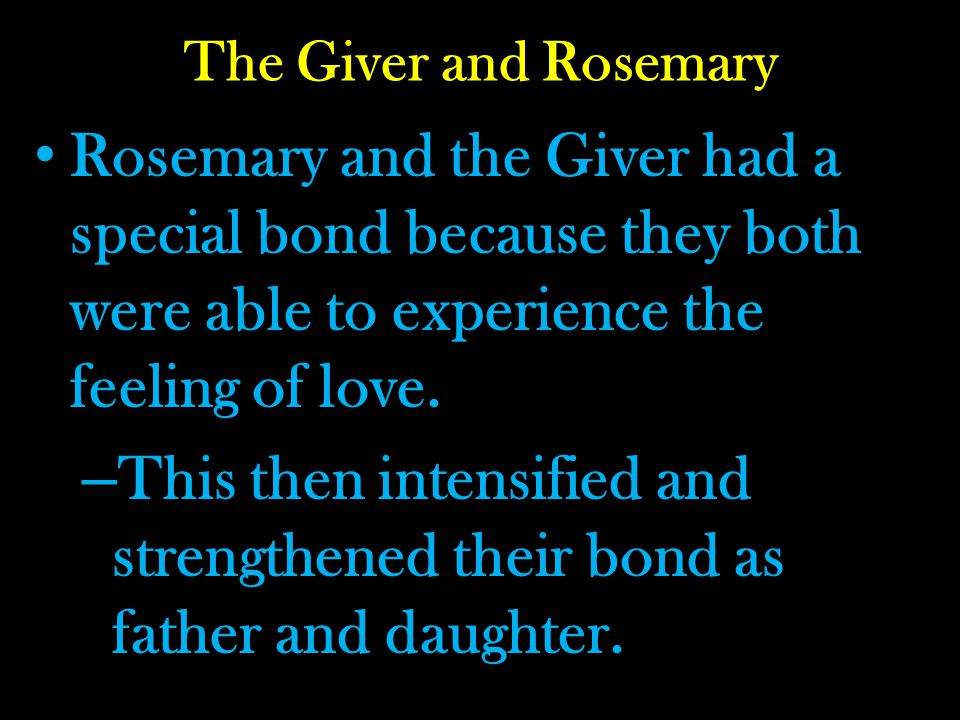 The Giver and Rosemary Rosemary and the Giver had a special bond because they both were able to experience the feeling of love.