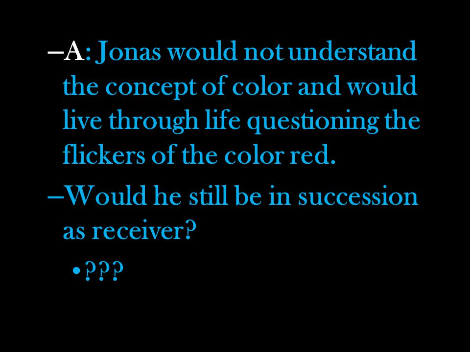 A: Jonas would not understand the concept of color and would live through life questioning the flickers of the color red.