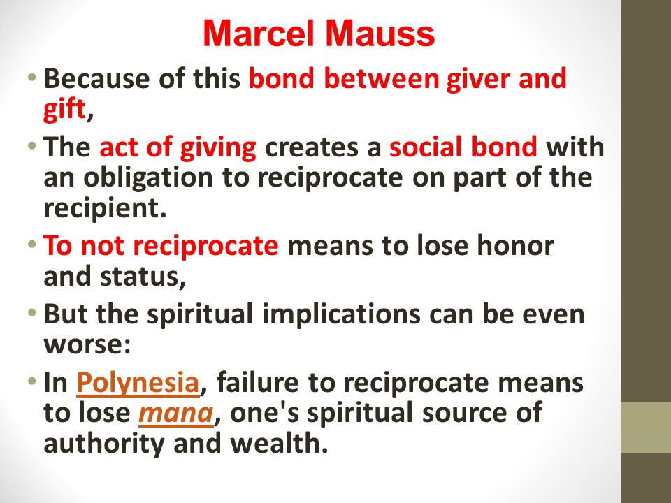 Marcel Mauss Because of this bond between giver and gift,