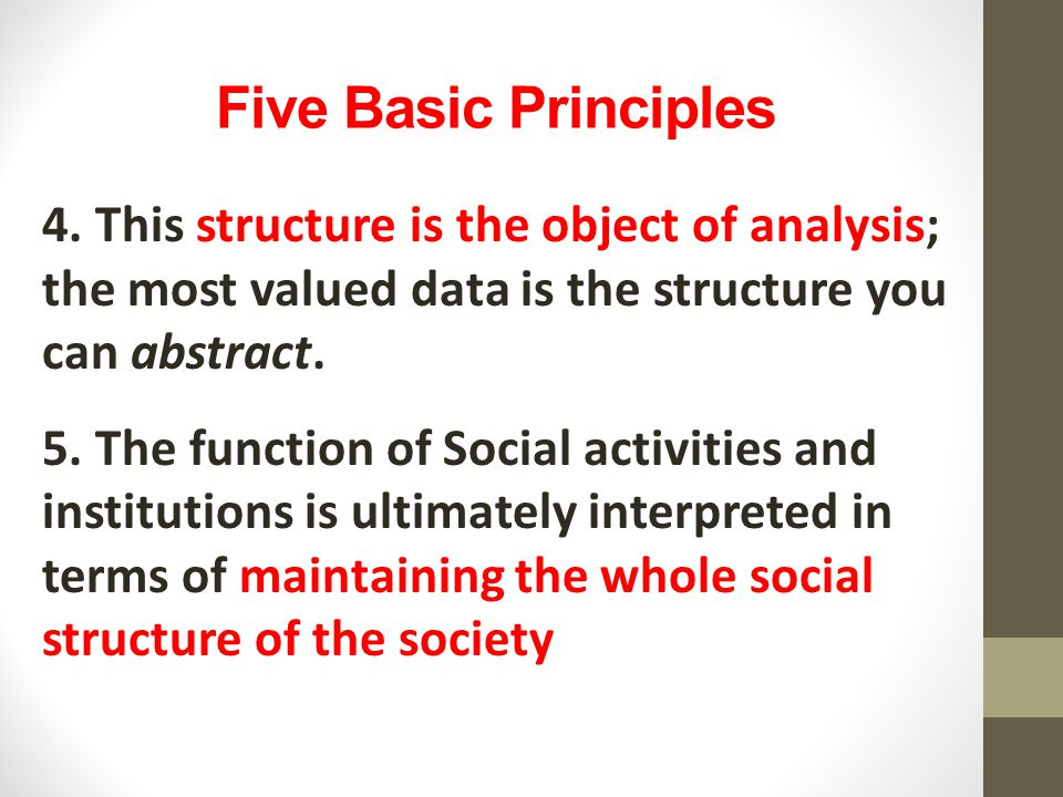 Five Basic Principles 4. This structure is the object of analysis; the most valued data is the structure you can abstract.