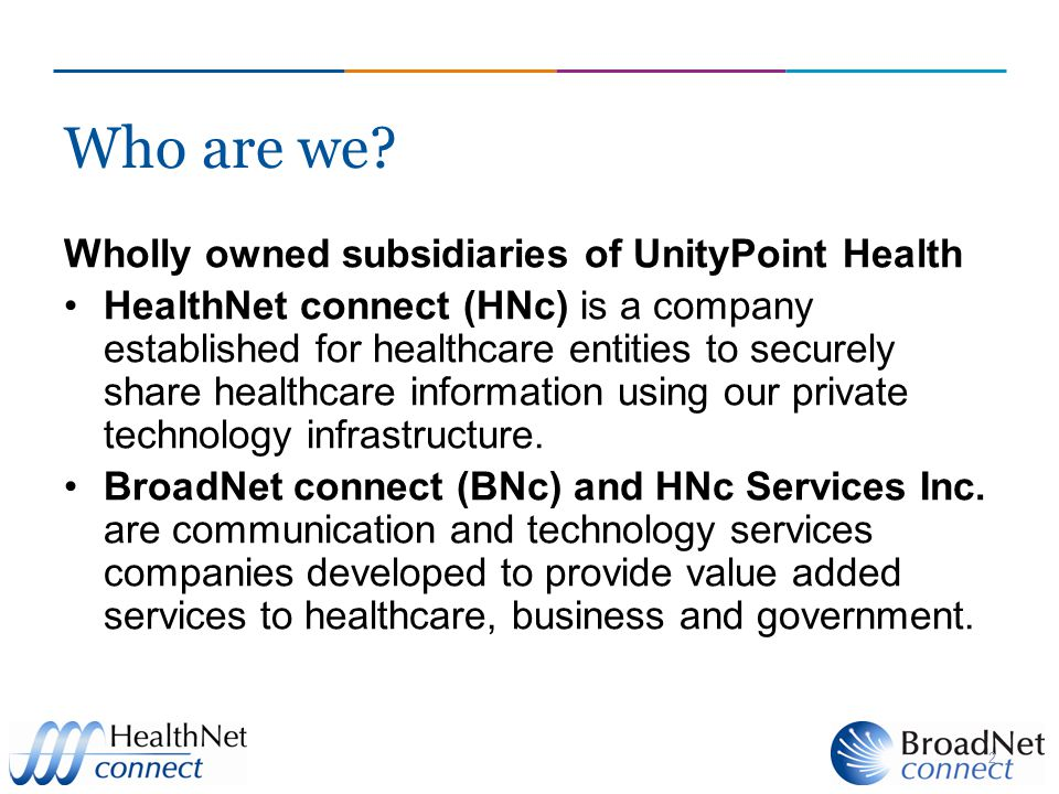 Who are we Wholly owned subsidiaries of UnityPoint Health