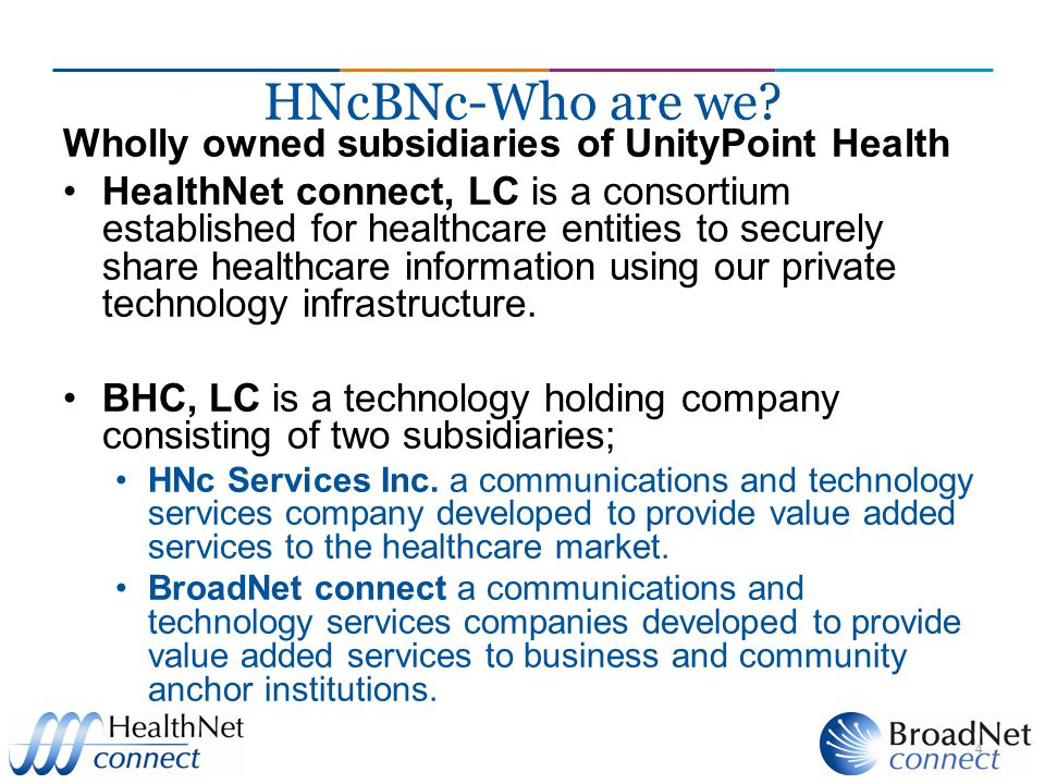HNcBNc-Who are we Wholly owned subsidiaries of UnityPoint Health