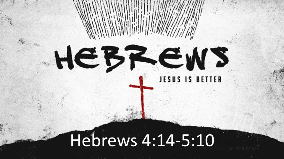 Hebrews 4:14-5:10