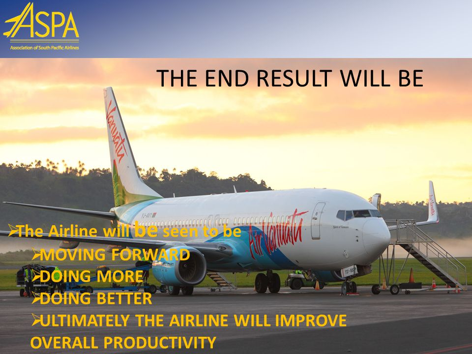 THE END RESULT WILL BE The Airline will be seen to be MOVING FORWARD