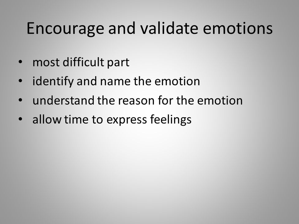 Encourage and validate emotions