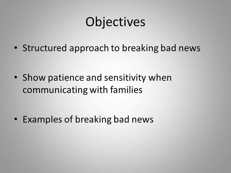 Objectives Structured approach to breaking bad news