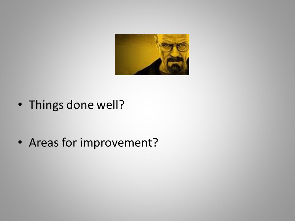 Things done well Areas for improvement