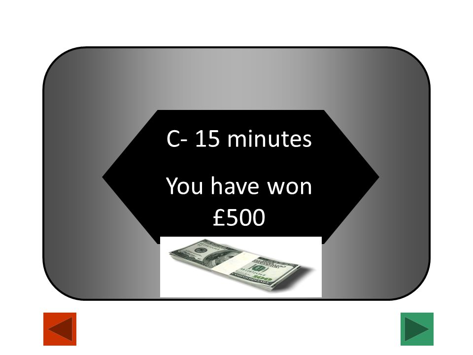 C- 15 minutes You have won £500
