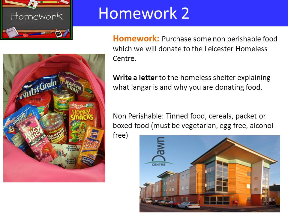 Homework 2 Homework: Purchase some non perishable food which we will donate to the Leicester Homeless Centre.