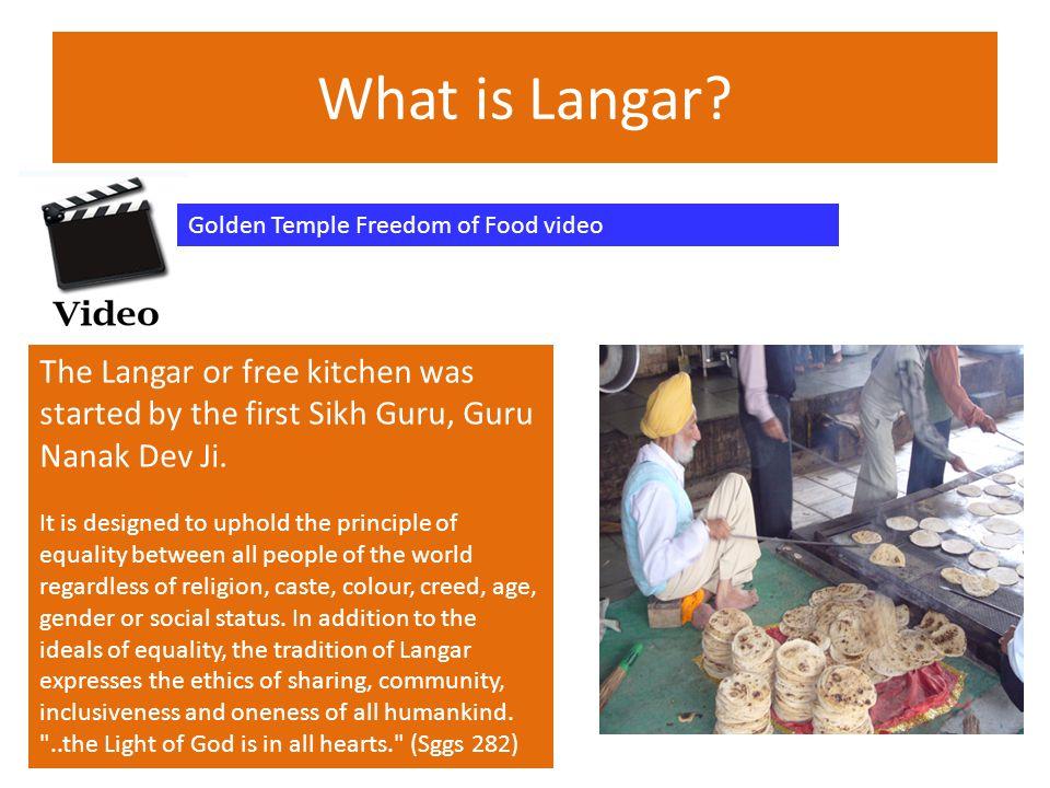 What is Langar Golden Temple Freedom of Food video. The Langar or free kitchen was started by the first Sikh Guru, Guru Nanak Dev Ji.
