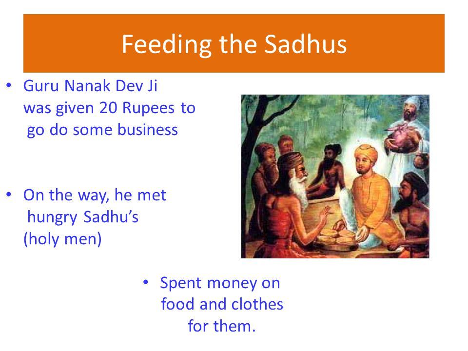 Feeding the Sadhus Guru Nanak Dev Ji was given 20 Rupees to