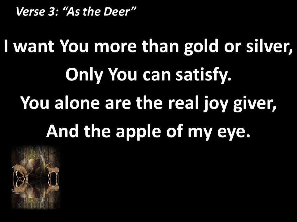 I want You more than gold or silver, You alone are the real joy giver,