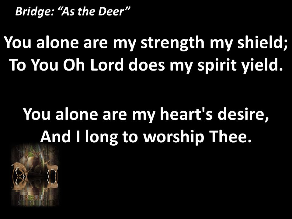 You alone are my heart s desire, And I long to worship Thee.