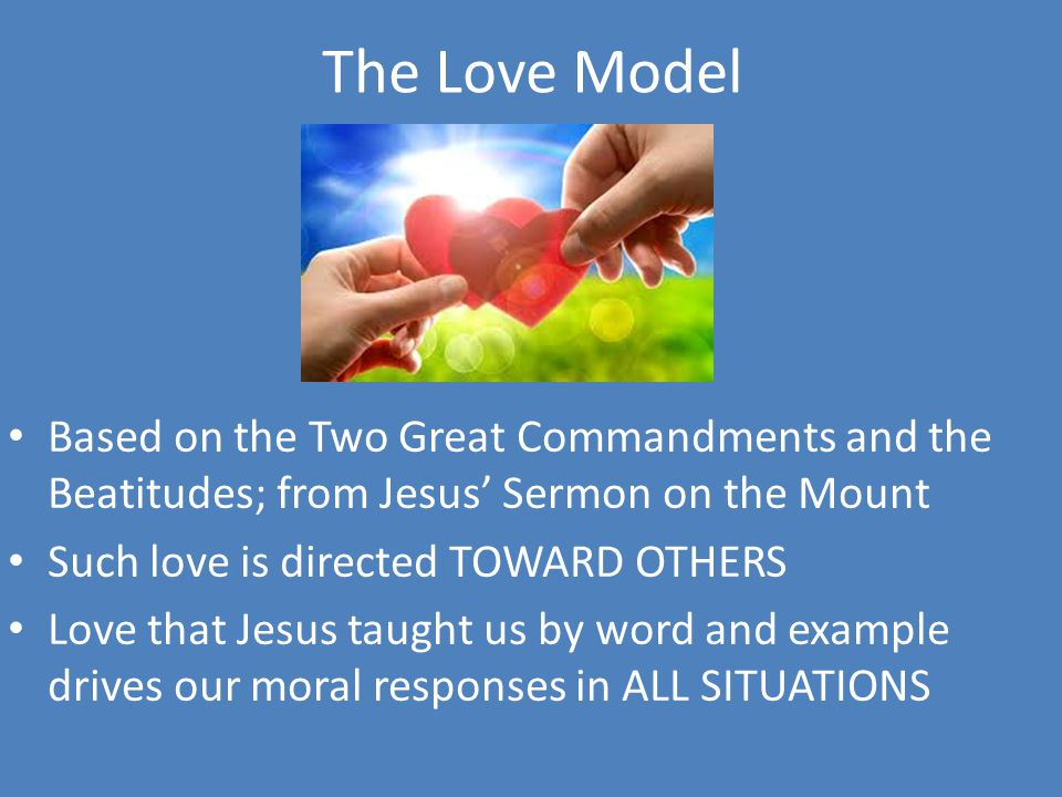 The Love Model Based on the Two Great Commandments and the Beatitudes; from Jesus' Sermon on the Mount.