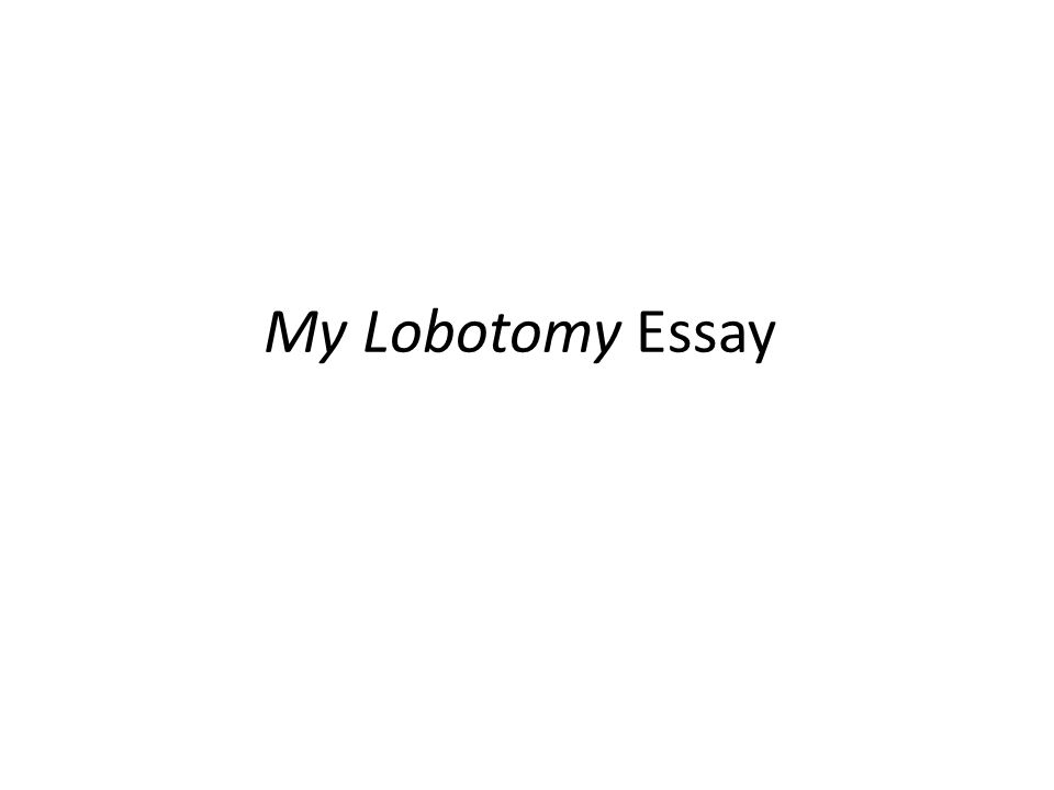 My Lobotomy Essay