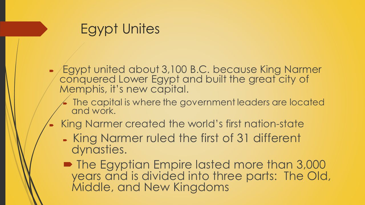 Egypt Unites Egypt united about 3,100 B.C. because King Narmer conquered Lower Egypt and built the great city of Memphis, it's new capital.
