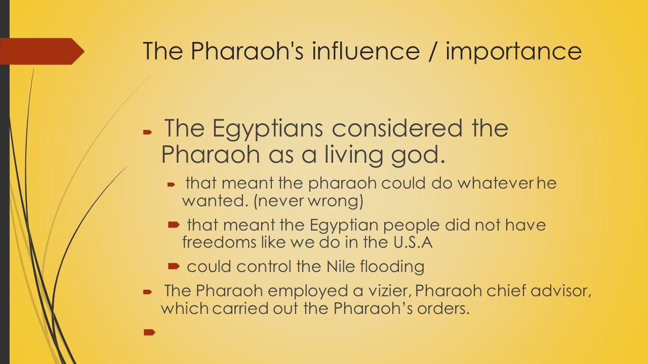 The Pharaoh s influence / importance