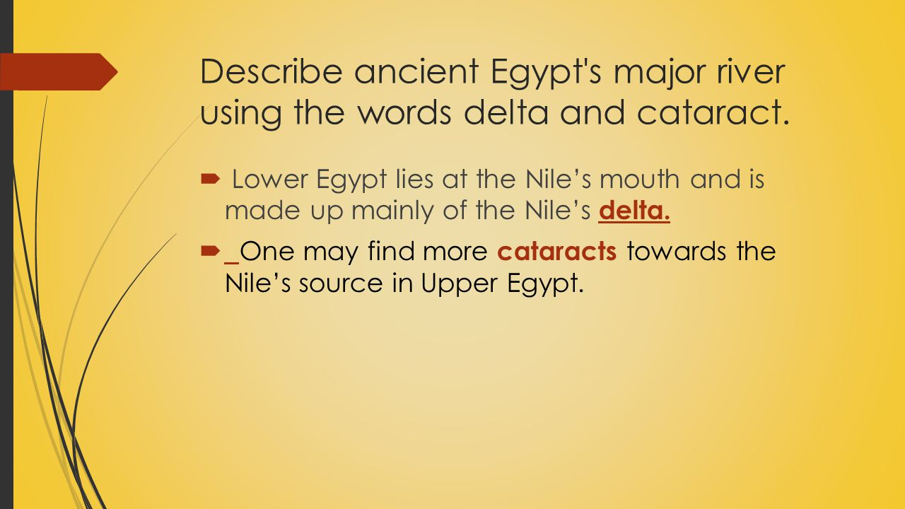 Describe ancient Egypt s major river using the words delta and cataract.