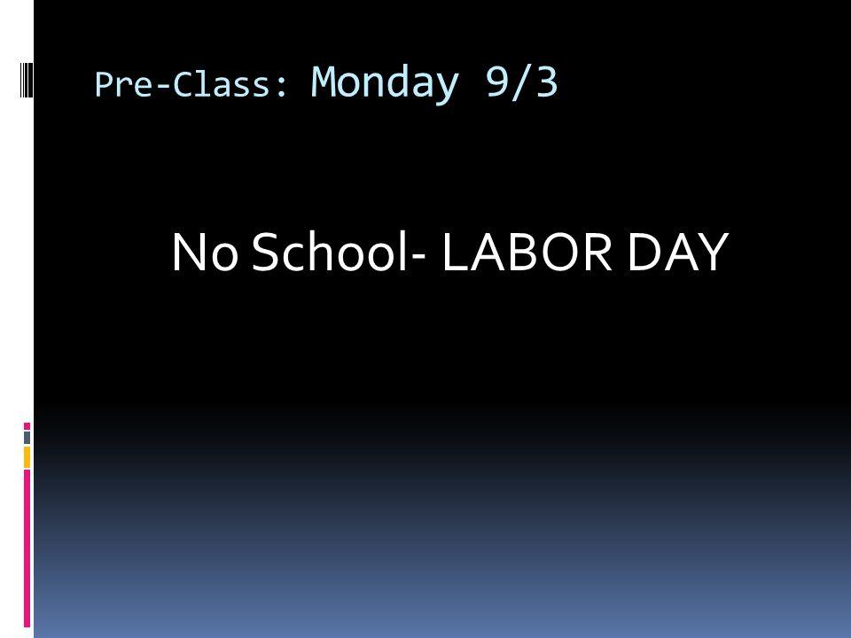 Pre-Class: Monday 9/3 No School- LABOR DAY