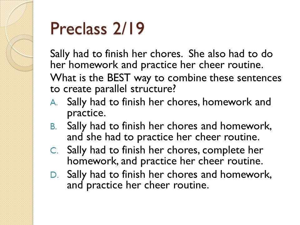 Preclass 2/19 Sally had to finish her chores. She also had to do her homework and practice her cheer routine.