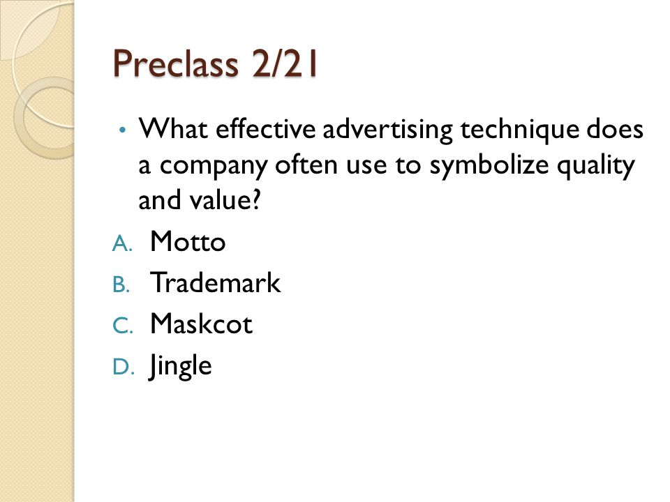 Preclass 2/21 What effective advertising technique does a company often use to symbolize quality and value