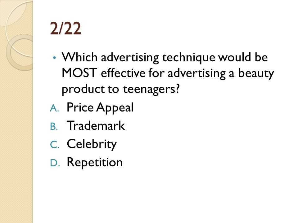 2/22 Which advertising technique would be MOST effective for advertising a beauty product to teenagers
