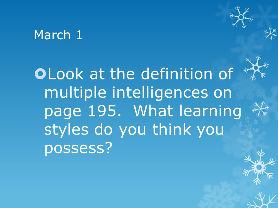 March 1 Look at the definition of multiple intelligences on page 195.