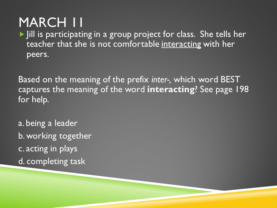 March 11 Jill is participating in a group project for class. She tells her teacher that she is not comfortable interacting with her peers.