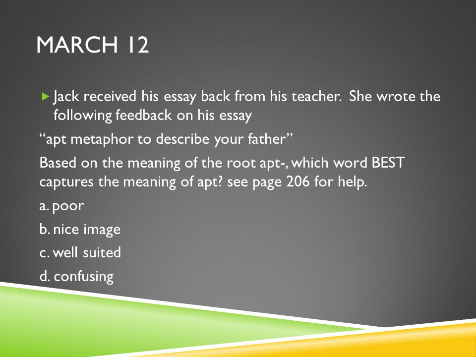 March 12 Jack received his essay back from his teacher. She wrote the following feedback on his essay.