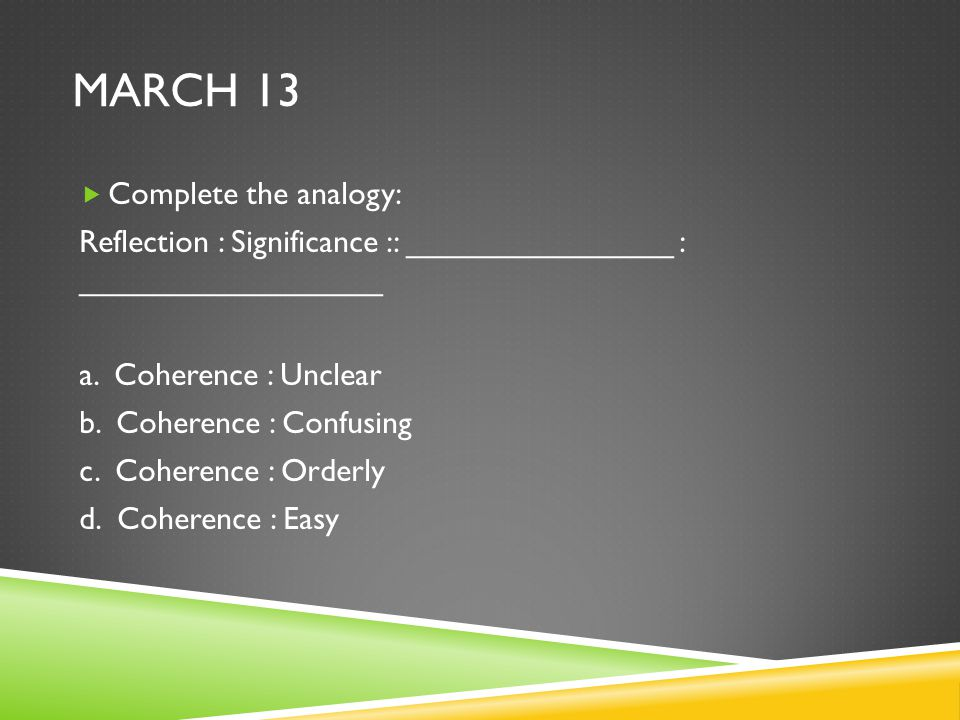 March 13 Complete the analogy: