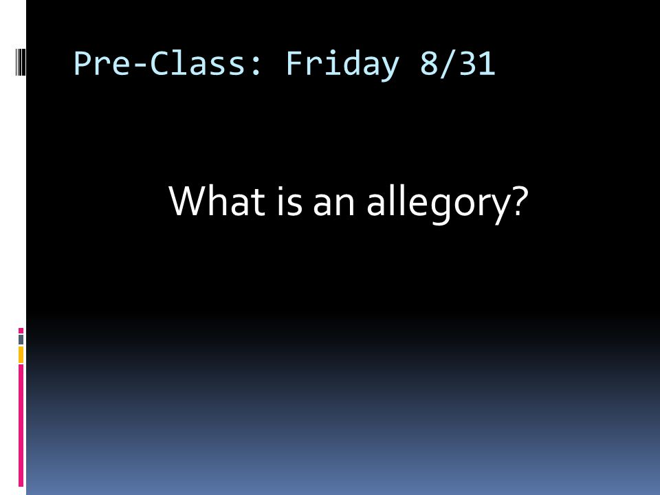 Pre-Class: Friday 8/31 What is an allegory