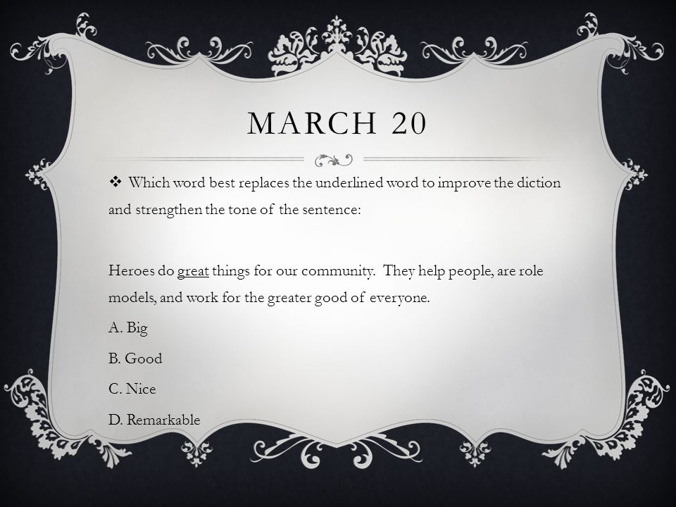 March 20 Which word best replaces the underlined word to improve the diction and strengthen the tone of the sentence: