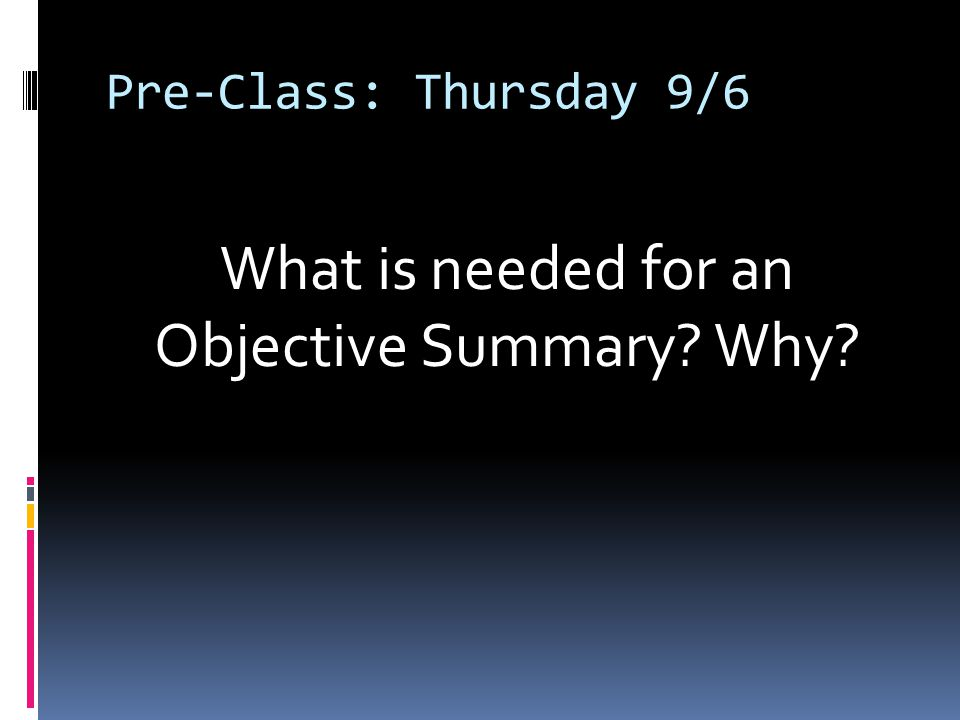 What is needed for an Objective Summary Why