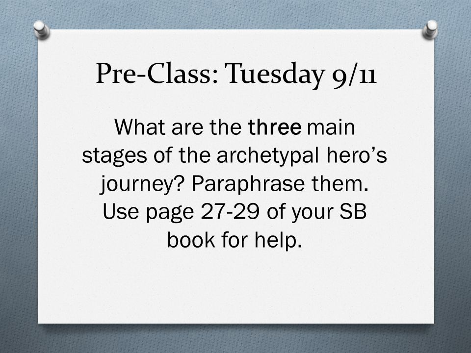 Pre-Class: Tuesday 9/11 What are the three main stages of the archetypal hero's journey.