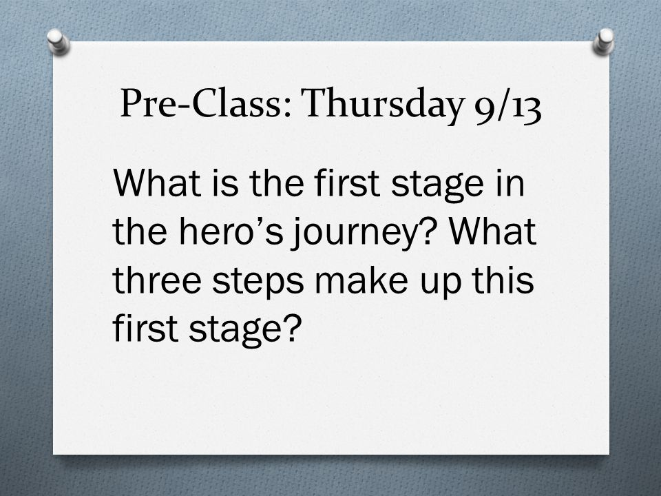 Pre-Class: Thursday 9/13 What is the first stage in the hero's journey.