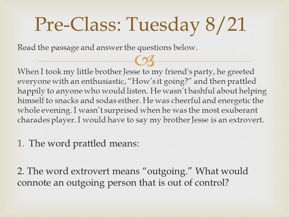 Pre-Class: Tuesday 8/21 The word prattled means: