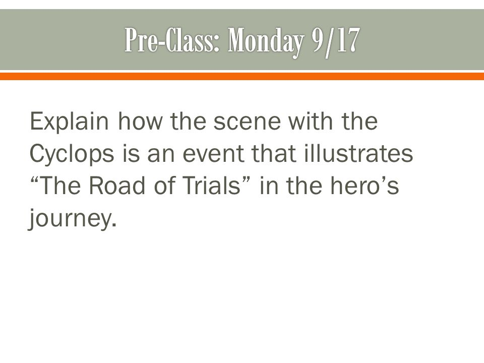 Pre-Class: Monday 9/17 Explain how the scene with the Cyclops is an event that illustrates The Road of Trials in the hero's journey.