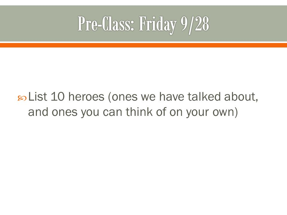 Pre-Class: Friday 9/28 List 10 heroes (ones we have talked about, and ones you can think of on your own)