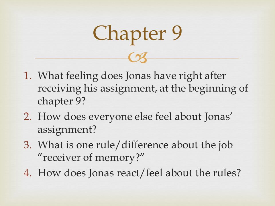 Chapter 9 What feeling does Jonas have right after receiving his assignment, at the beginning of chapter 9