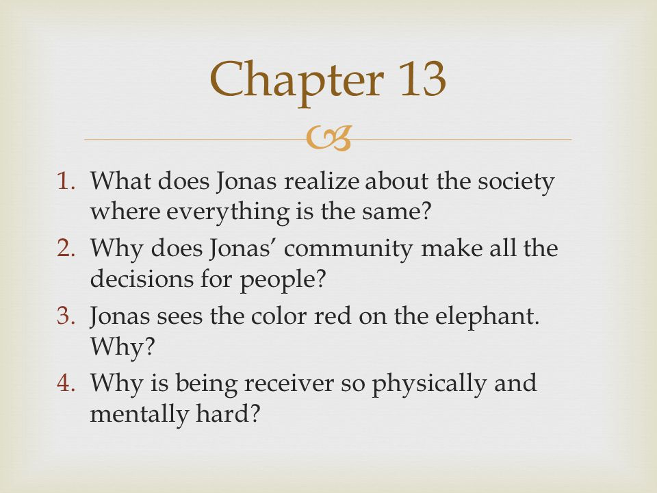 Chapter 13 What does Jonas realize about the society where everything is the same Why does Jonas' community make all the decisions for people