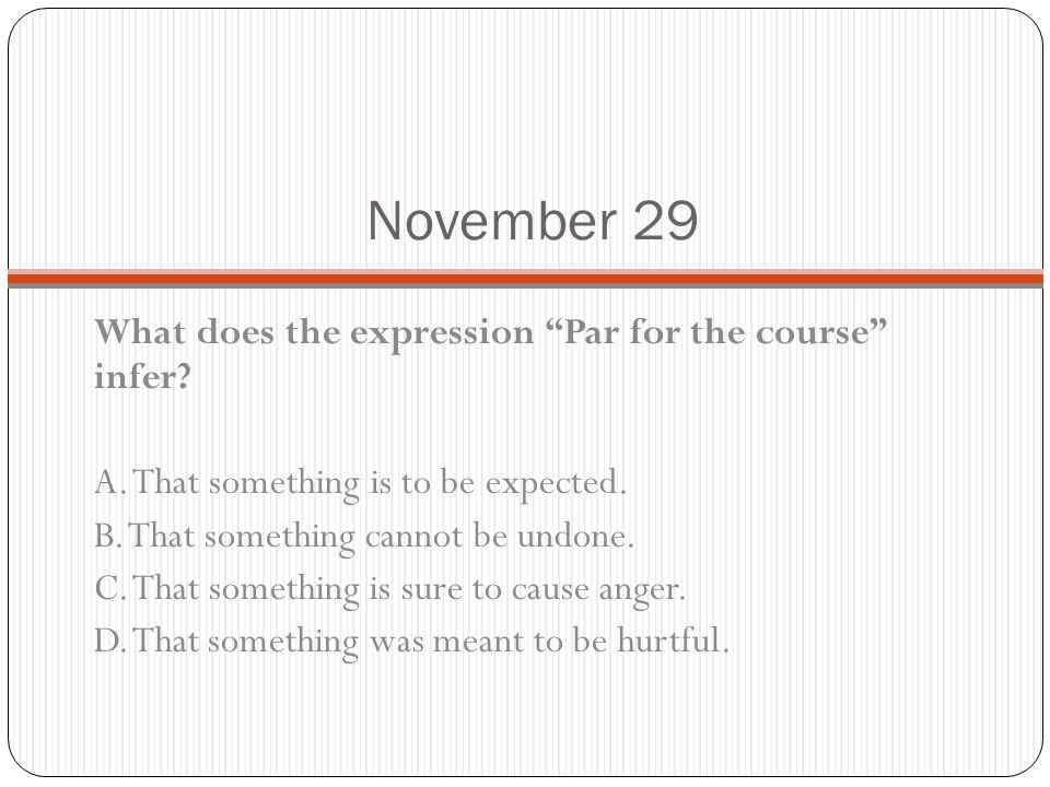 November 29 What does the expression Par for the course infer