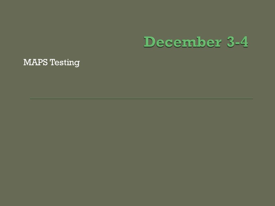 December 3-4 MAPS Testing