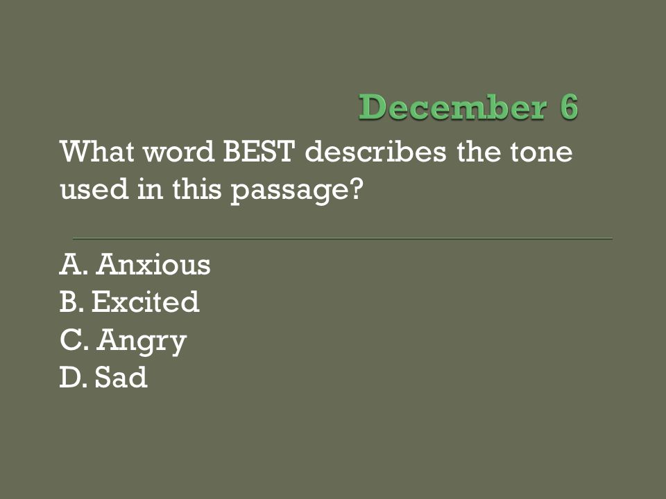 December 6 What word BEST describes the tone used in this passage