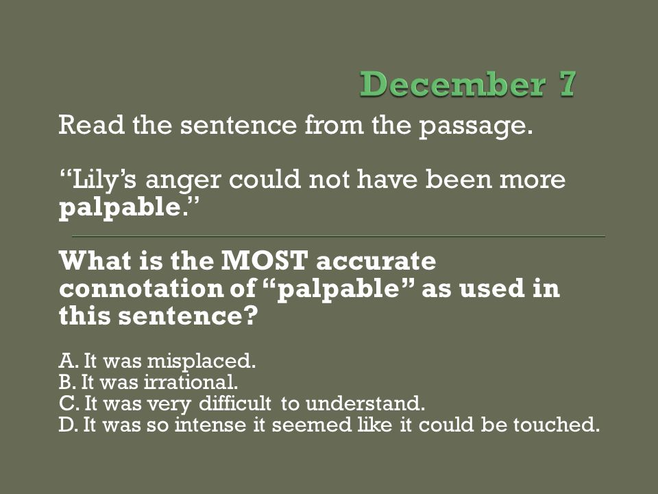 December 7 Read the sentence from the passage.