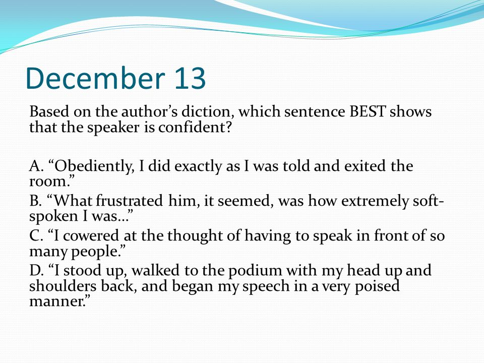 December 13 Based on the author's diction, which sentence BEST shows that the speaker is confident