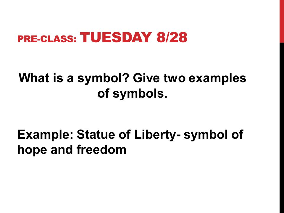 Pre-Class: Tuesday 8/28 What is a symbol. Give two examples of symbols.
