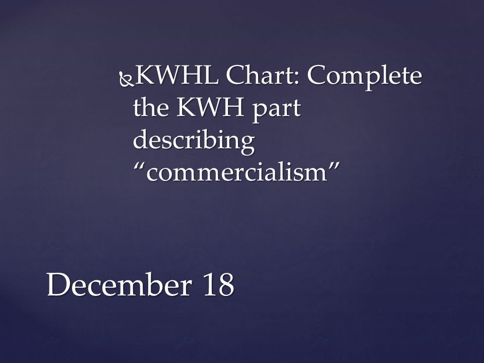 KWHL Chart: Complete the KWH part describing commercialism